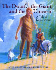 The dwarf, the giant, and the unicorn : a tale of King Arthur cover image