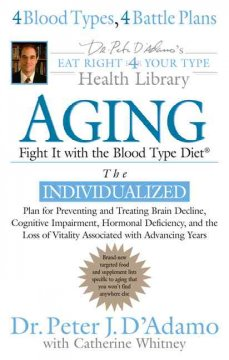 Aging : fight it with the blood type diet : the individualized plan for preventing and treating brain decline, cognitive impairment, hormonal deficiency, and the loss of vitality associated with advancing years cover image