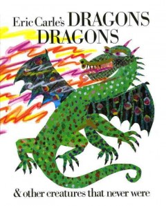Eric Carle's dragons dragons & other creatures that never were cover image