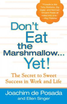 Don't eat the marshmallow-- yet! : the secret to sweet success in work and life cover image