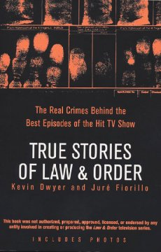 True stories of Law & order : the real crimes behind the best episodes of the hit TV show cover image