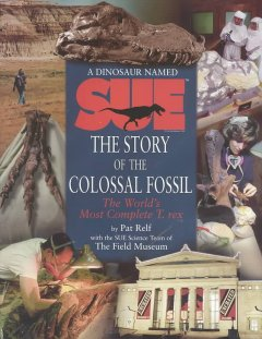 A dinosaur named Sue : the story of the colossal fossil : the world's most complete T. rex cover image