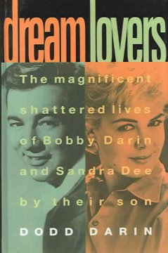 Dream lovers : the magnificent shattered lives of Bobby Darin and Sandra Dee cover image