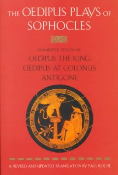 The Oedipus plays of Sophocles : Oedipus the king, Oedipus at Colonos, Antigone cover image