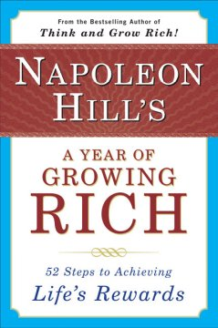 Napoleon Hills̓ a year of growing rich : fifty-two steps to achieving life̕s rewards cover image