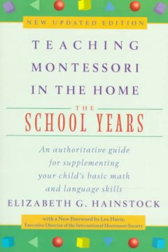 Teaching Montessori in the home : the school years cover image