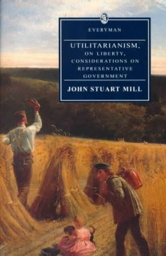 Utilitarianism ; On liberty ; Considerations on representative government ; Remarks on Bentham's philosophy cover image