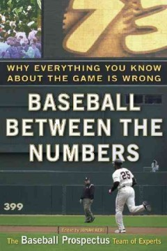 Baseball between the numbers : why everything you know about the game is wrong cover image