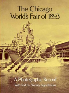 The Chicago World's Fair of 1893 : a photographic record, photos from the collections of the Avery Library of Columbia University and the Chicago Historical Society cover image