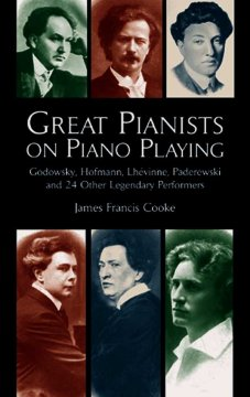 Great pianists on piano playing : Godowsky, Hofmann, Lhévinne, Paderewski, and 24 other legendary performers cover image