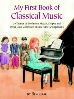 My first book of classical music : 29 themes by Beethoven, Mozart, Chopin and other great composers in easy piano arrangements cover image