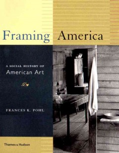 Framing America : a social history of American art cover image