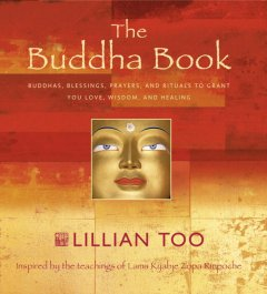 The Buddha book : Buddhas, blessings, prayers, and rituals to grant you love, wisdom, and healing : inspired by the teachings of Lama Kyabje Zopa Rinpoche cover image