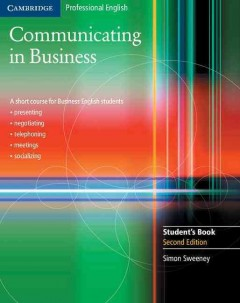 Communicating in business : a short course for business English students: cultural diversity and socializing, using the telephone, presentations, meetings and negotiations. Student's book cover image