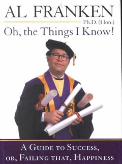 Oh, the things I know! : a guide to success, or, failing that, happiness cover image