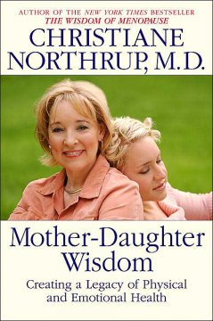 Mother-daughter wisdom : creating a legacy of physical and emotional health cover image