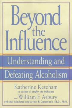 Beyond the influence : understanding and defeating alcoholism cover image