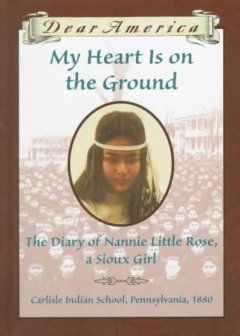 My heart is on the ground : the diary of Nannie Little Rose, a Sioux girl cover image