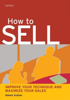 How to sell : improve your technique and maximize your sales cover image