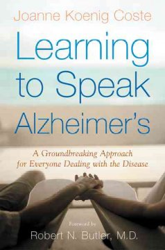Learning to speak Alzheimer's : a groundbreaking approach for everyone dealing with the disease cover image