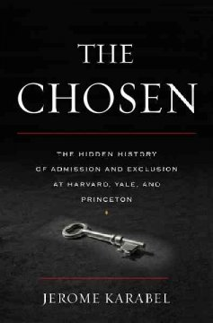 The Chosen : the hidden history of admission and exclusion at Harvard, Yale, and Princeton cover image