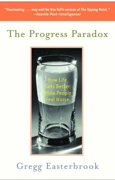 The progress paradox : how life gets better while people feel worse cover image