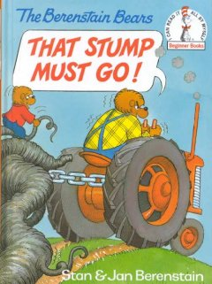The Berenstain Bears' That stump must go! cover image