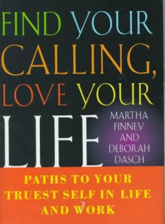 Find your calling, love your life : paths to your truest self in life and work cover image