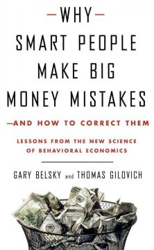 Why smart people make big money mistakes--and how to correct them : lessons from the new science of behavioral economics cover image