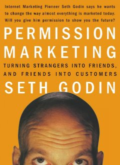 Permission marketing : turning strangers into friends, and friends into customers cover image