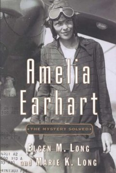 Amelia Earhart : the mystery solved cover image