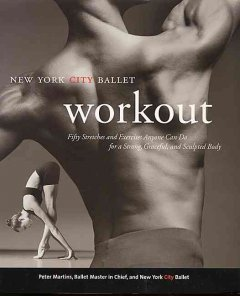 The New York City Ballet workout : fifty stretches and exercises anyone can do for a strong, graceful, and sculpted body cover image