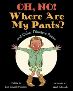 Oh, no! Where are my pants? and other disasters : poems cover image