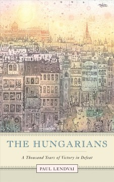 The Hungarians : a thousand years of victory in defeat cover image