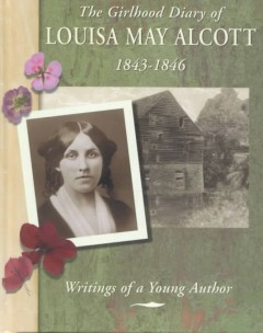 The girlhood diary of Louisa May Alcott, 1843-1846 : writings of a young author cover image