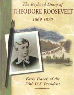 The boyhood diary of Theodore Roosevelt, 1869-1870 : early travels of the 26th U.S. President cover image