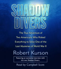 Shadow divers [the true adventure of two Americans who discovered Hitler's lost sub] cover image