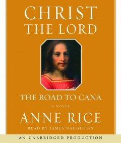 Christ the Lord the road to Cana / Anne Rice cover image