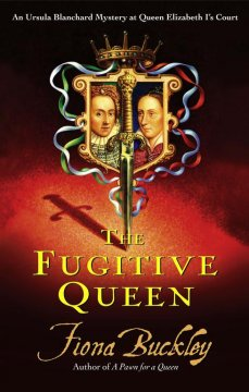 The fugitive queen : an Ursula Blanchard mystery at Queen Elizabeth I's court cover image