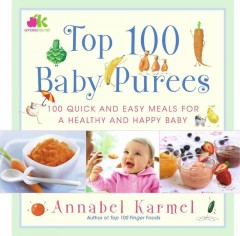 Top 100 baby purées : 100 quick and easy meals for a healthy and happy baby cover image