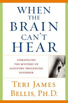 When the brain can't hear : unraveling the mystery of auditory processing disorder cover image