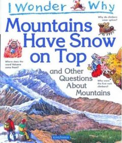I wonder why mountains have snow on top : and other questions about mountains cover image