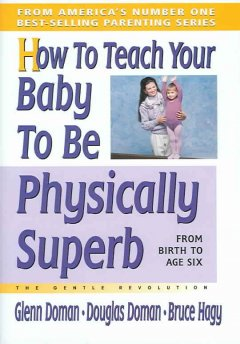 How to teach your baby to be physically superb : birth to age six cover image