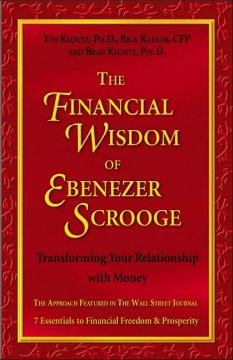 The financial wisdom of Ebenezer Scrooge : transforming your relationship with money : the approach featured in the Wall Street Journal ; 5 principles of financial freedom & property cover image