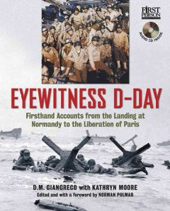 Eyewitness D-Day : firsthand accounts from the landing at Normandy to the liberation of Paris cover image