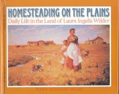 Homesteading on the plains : daily life in the land of Laura Ingalls Wilder cover image