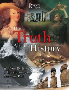 Reader's Digest the truth about history : how new evidence is transforming the story of the past cover image
