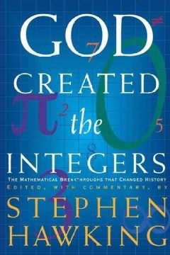 God created the integers : the mathematical breakthroughs that changed history cover image
