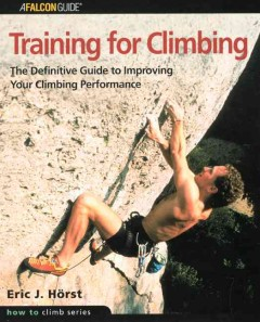 Training for climbing : the definitive guide to improving your climbing performance cover image