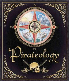 Pirateology : the sea journal of Captain William Lubber, pirate hunter general, Boston, Massachusetts cover image